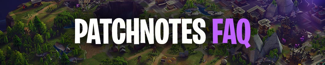Fortnite Patchnote FAQ