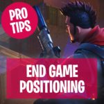Fortnite Battle Royale End Game Positioning Tips