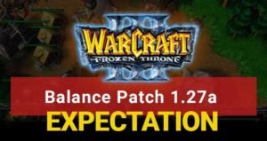 Warcraft 3 TFT Balance Patch 1.27a (EXPECTATION)