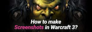 Quick Guide: How to make Screenshots in Warcraft 3? (Save Location)
