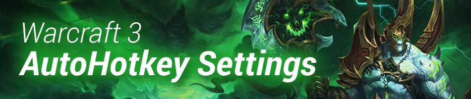 AutoHotkey Settings for Warcraft 3 Customkeys