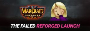 The Failed Warcraft 3 Reforged Launch: Why everyone is mad